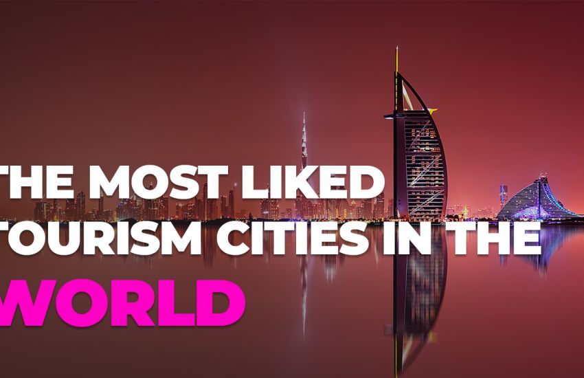 THE MOST LIKED TOURISM CITIES IN THE WORLD