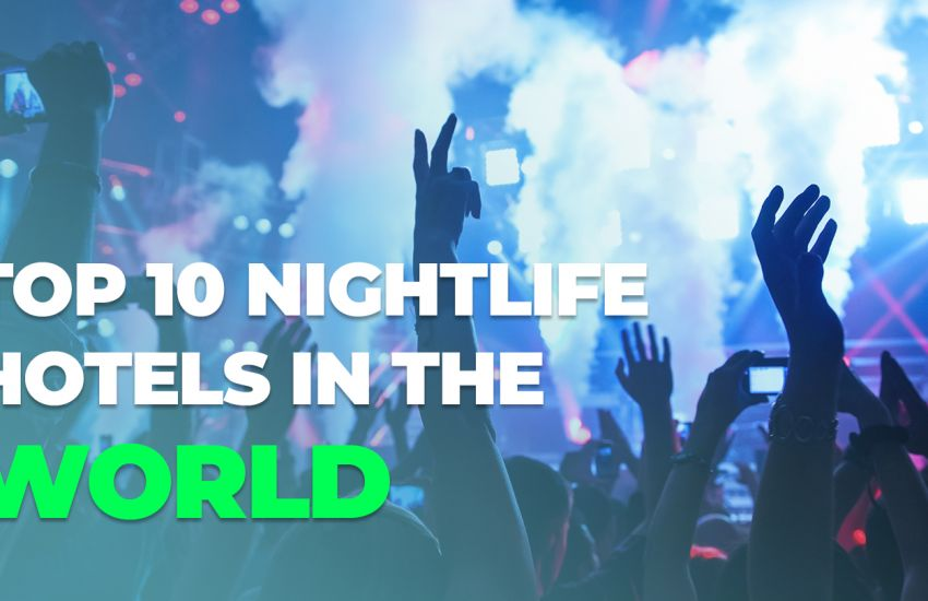 TOP 10 NIGHTLIFE HOTELS IN THE WORLD