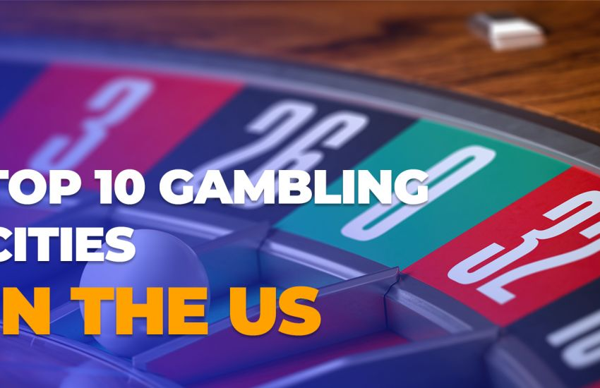 TOP 10 GAMBLING CITIES IN THE US